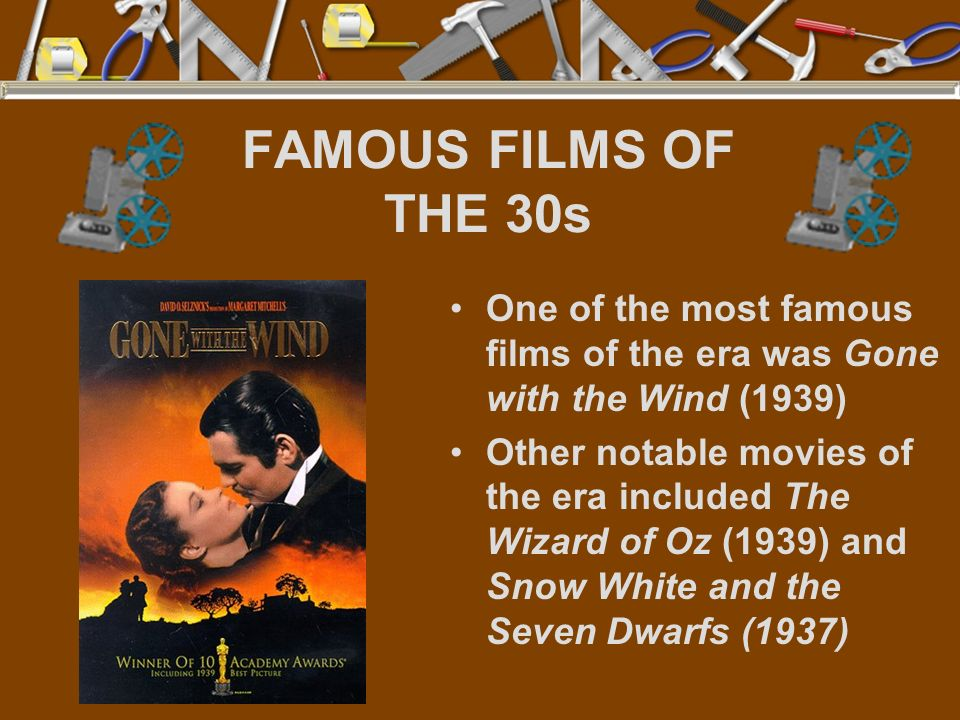 FAMOUS FILMS OF THE 30s One of the most famous films of the era was Gone with the Wind (1939) Other notable movies of the era included The Wizard of O
