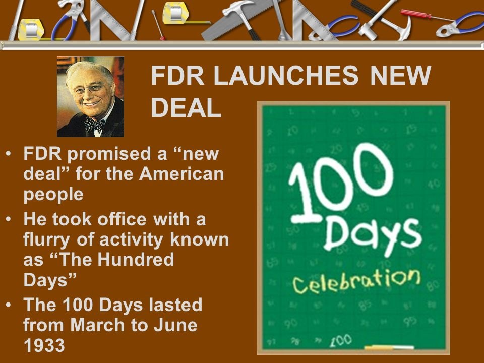 FDR LAUNCHES NEW DEAL FDR promised a new deal for the American people He took office with a flurry of activity known as The Hundred Days The 100 Days