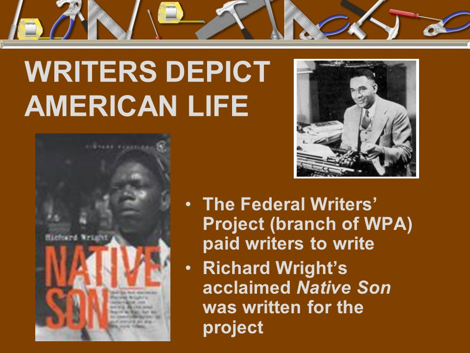 WRITERS DEPICT AMERICAN LIFE The Federal Writers Project (branch of WPA) paid writers to write Richard Wrights acclaimed Native Son was written for th