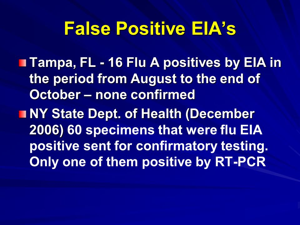 False Positive EIAs Tampa, FL - 16 Flu A positives by EIA in the period from August to the end of October – none confirmed NY State Dept. of Health (D