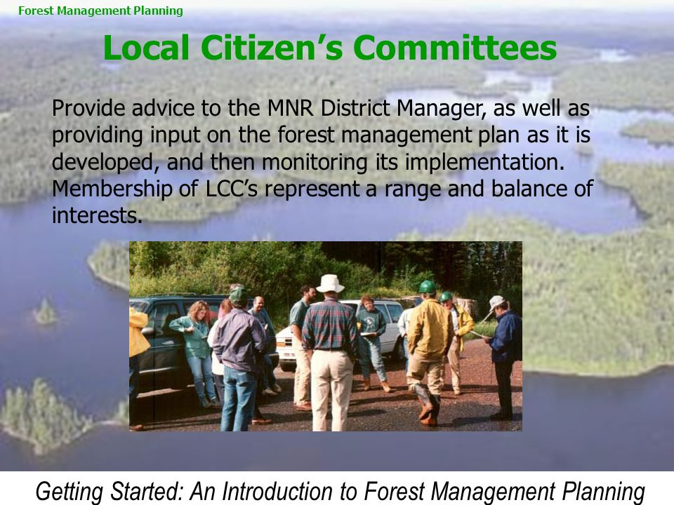 Getting Started: An Introduction to Forest Management Planning Provide advice to the MNR District Manager, as well as providing input on the forest ma
