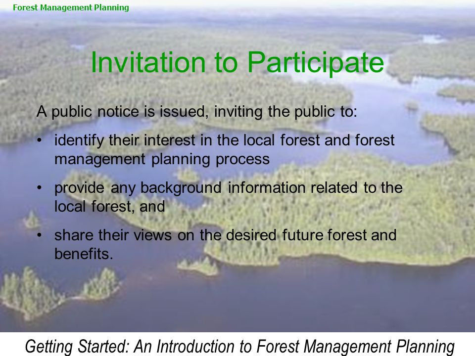Getting Started: An Introduction to Forest Management Planning Invitation to Participate A public notice is issued, inviting the public to: identify t