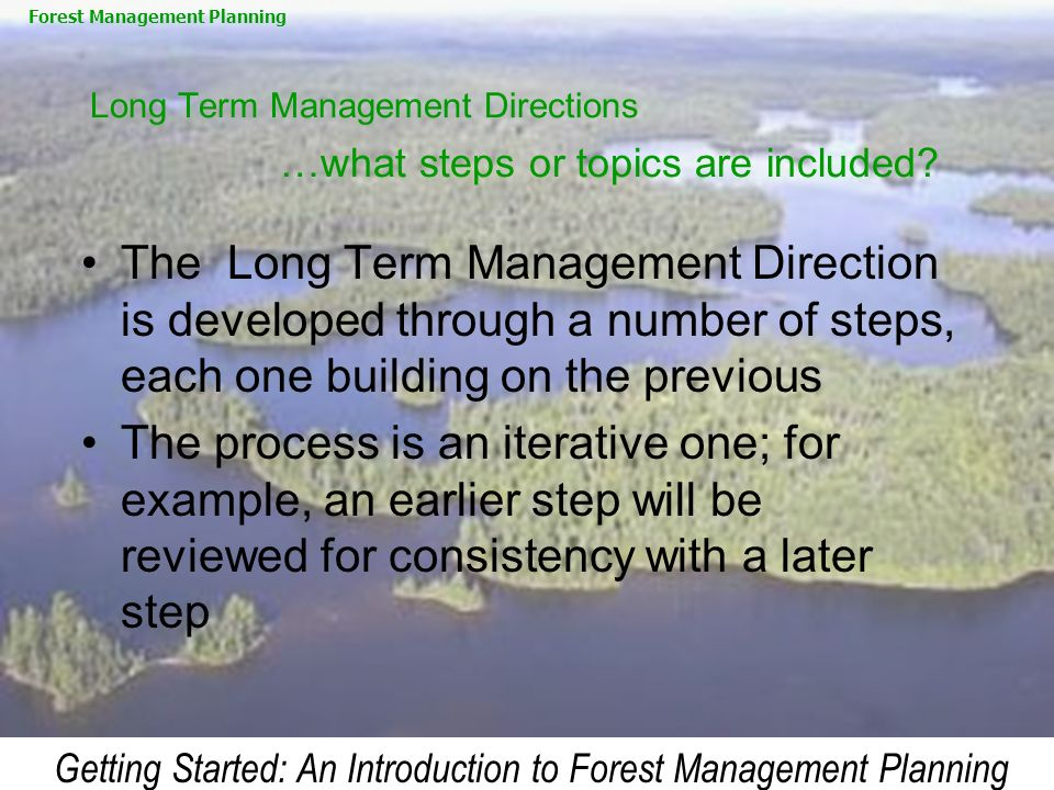 Getting Started: An Introduction to Forest Management Planning Long Term Management Directions …what steps or topics are included? The Long Term Manag