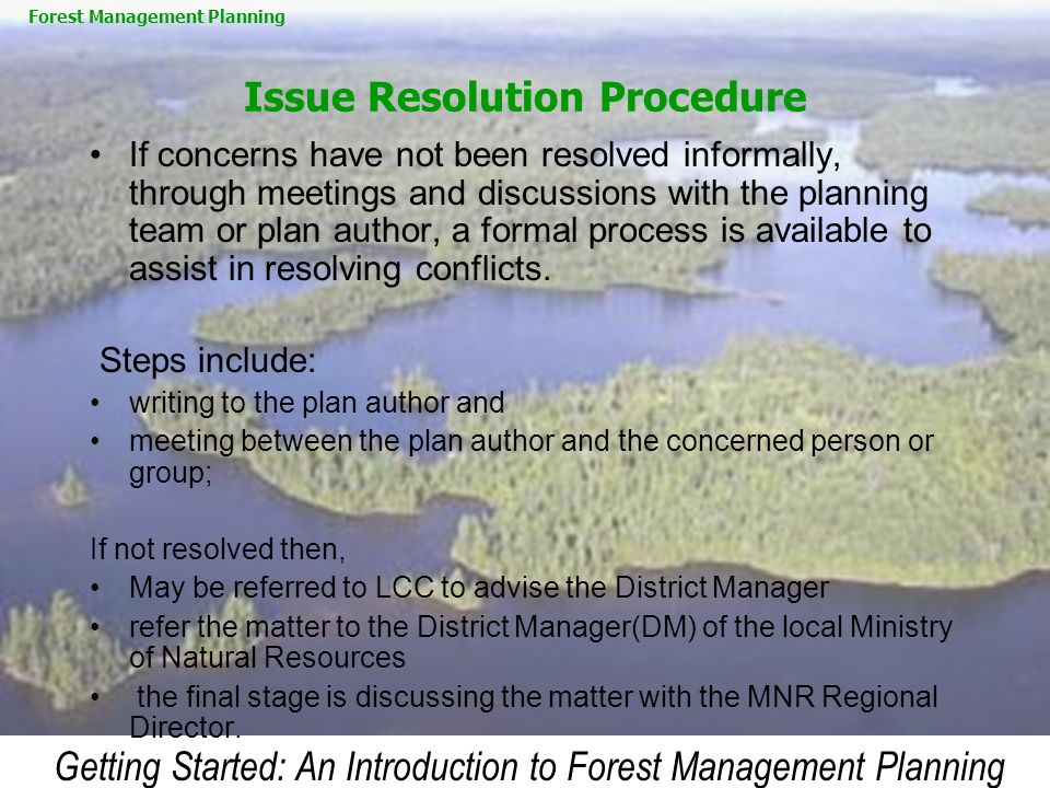 Getting Started: An Introduction to Forest Management Planning Issue Resolution Procedure If concerns have not been resolved informally, through meeti