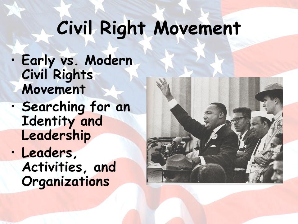 Civil Right Movement Early vs. Modern Civil Rights Movement Searching for an Identity and Leadership Leaders, Activities, and Organizations