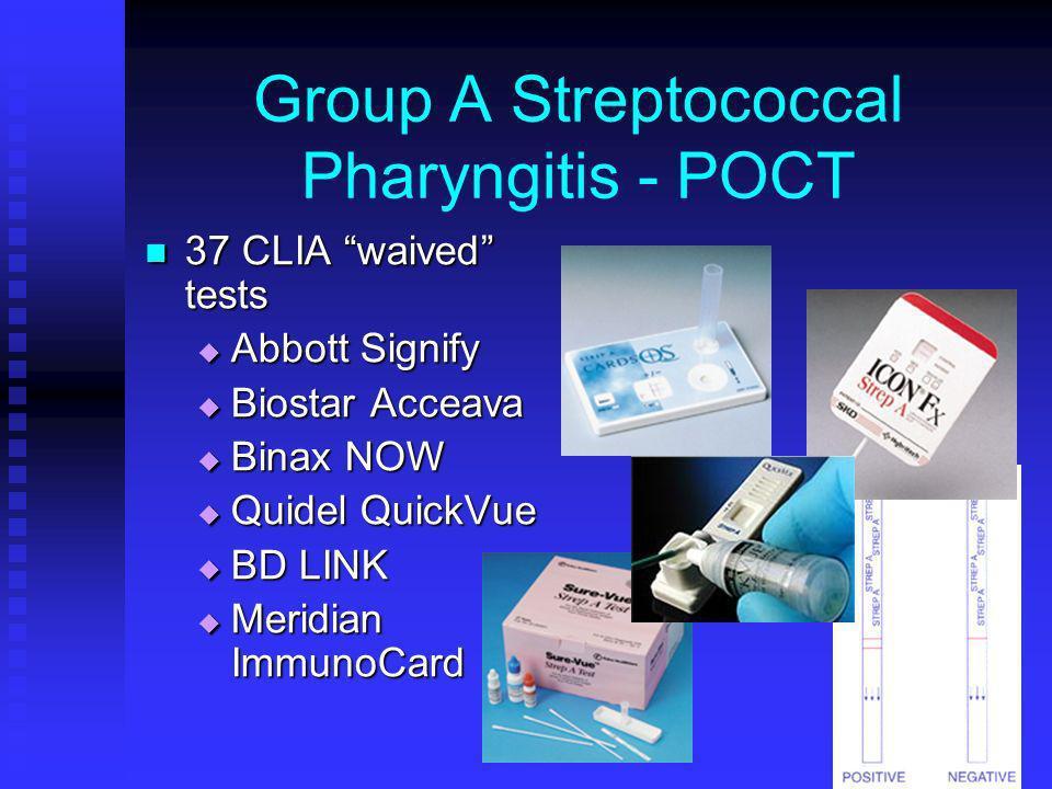 Group A Streptococcal Pharyngitis - POCT 37 CLIA waived tests 37 CLIA waived tests Abbott Signify Abbott Signify Biostar Acceava Biostar Acceava Binax