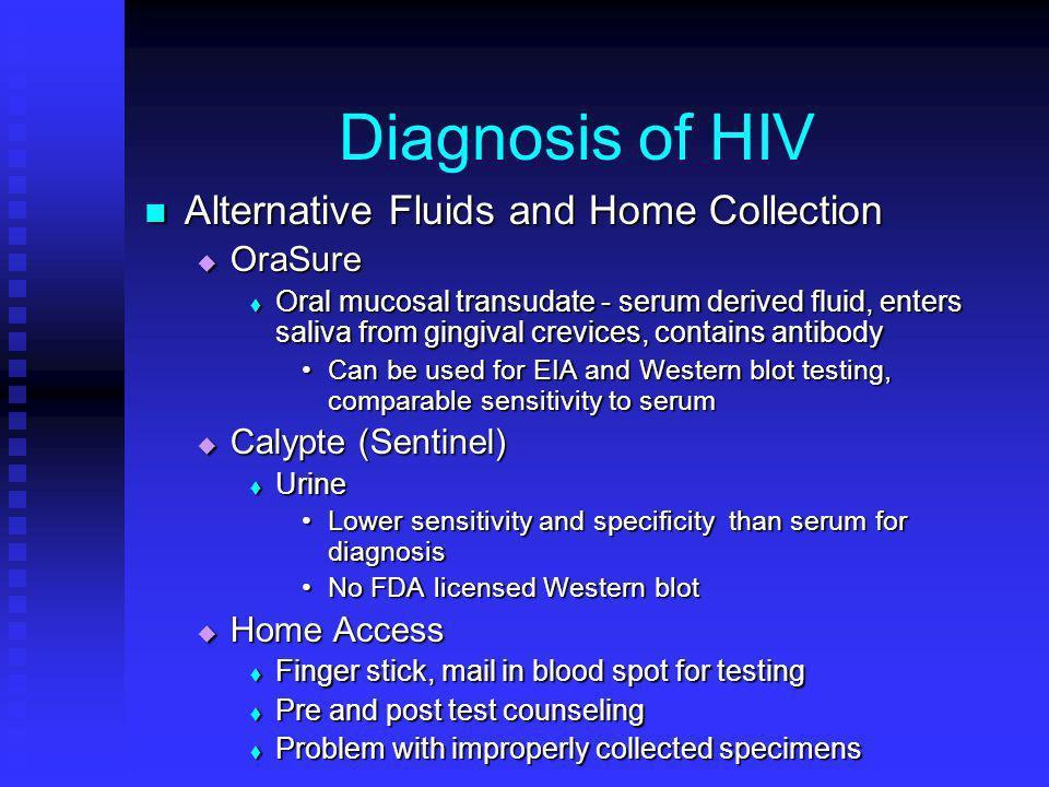 Diagnosis of HIV Alternative Fluids and Home Collection Alternative Fluids and Home Collection OraSure OraSure Oral mucosal transudate - serum derived