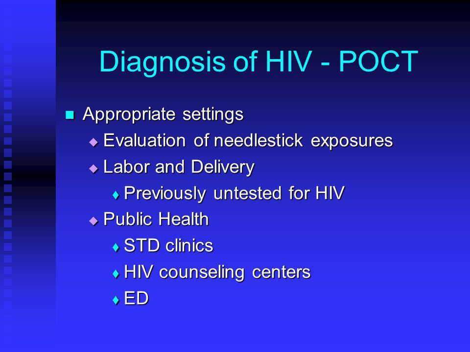 Diagnosis of HIV - POCT Appropriate settings Appropriate settings Evaluation of needlestick exposures Evaluation of needlestick exposures Labor and De
