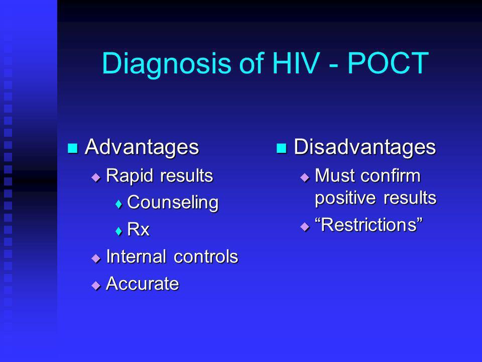 Diagnosis of HIV - POCT Advantages Advantages Rapid results Rapid results Counseling Counseling Rx Rx Internal controls Internal controls Accurate Acc
