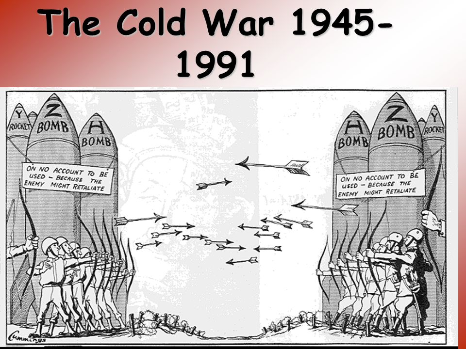 The Cold War 1945- 1991