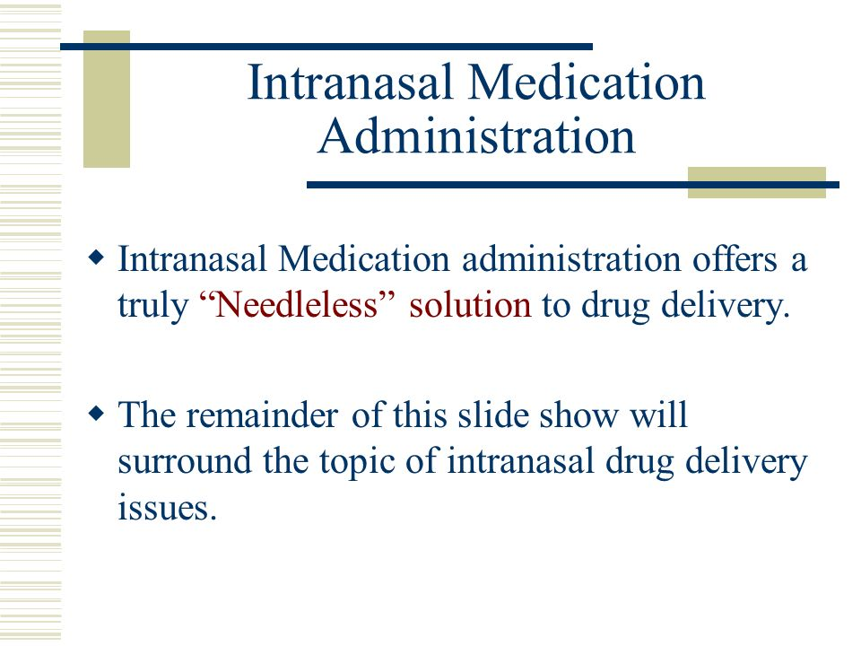 Intranasal Medication Administration Intranasal Medication administration offers a truly Needleless solution to drug delivery. The remainder of this s