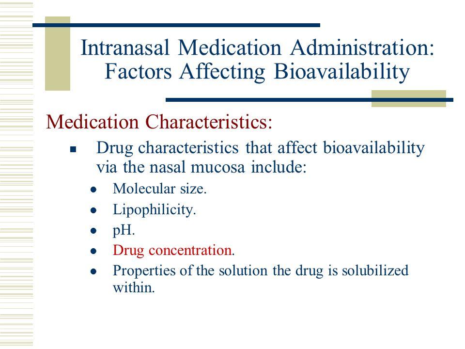 Intranasal Medication Administration: Factors Affecting Bioavailability Medication Characteristics: Drug characteristics that affect bioavailability v