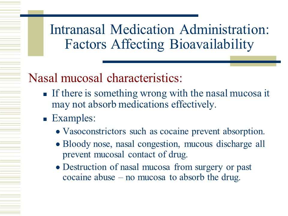 Intranasal Medication Administration: Factors Affecting Bioavailability Nasal mucosal characteristics: If there is something wrong with the nasal muco