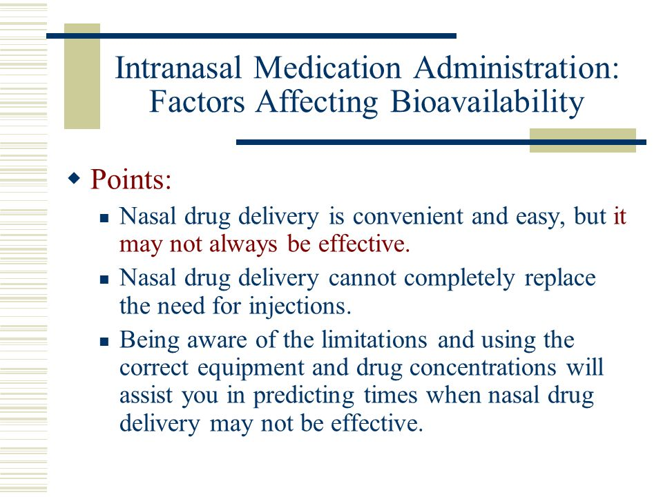 Intranasal Medication Administration: Factors Affecting Bioavailability Points: Nasal drug delivery is convenient and easy, but it may not always be e