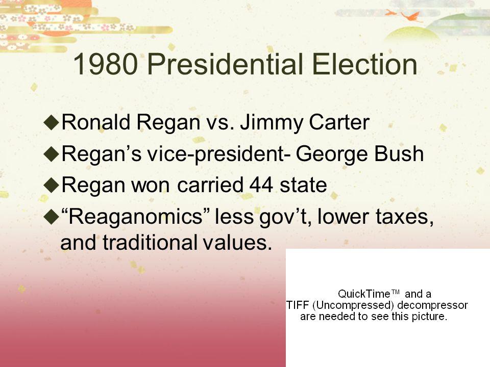 1980 Presidential Election Ronald Regan vs. Jimmy Carter Regans vice-president- George Bush Regan won carried 44 state Reaganomics less govt, lower ta