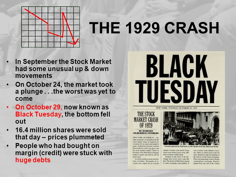 THE 1929 CRASH In September the Stock Market had some unusual up & down movements On October 24, the market took a plunge...the worst was yet to come