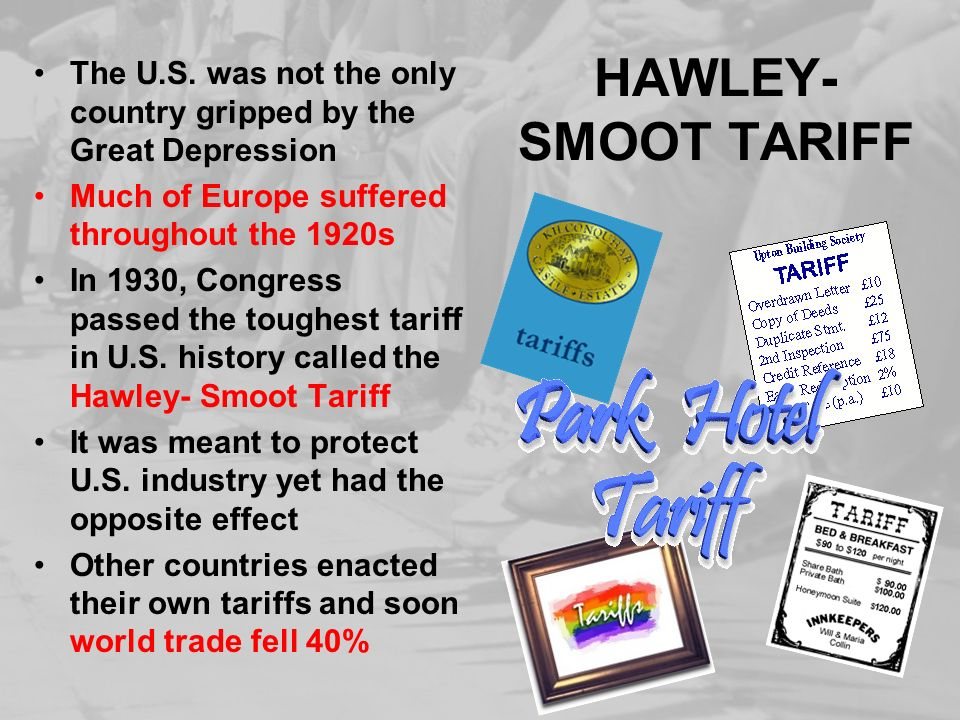 HAWLEY- SMOOT TARIFF The U.S. was not the only country gripped by the Great Depression Much of Europe suffered throughout the 1920s In 1930, Congress
