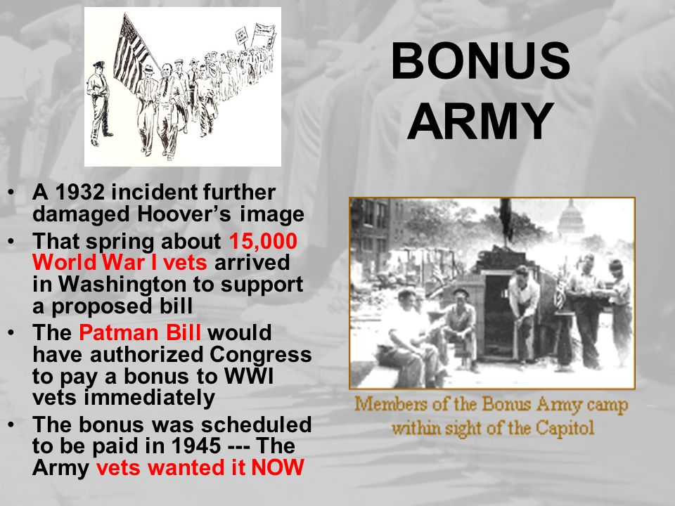 BONUS ARMY A 1932 incident further damaged Hoovers image That spring about 15,000 World War I vets arrived in Washington to support a proposed bill Th