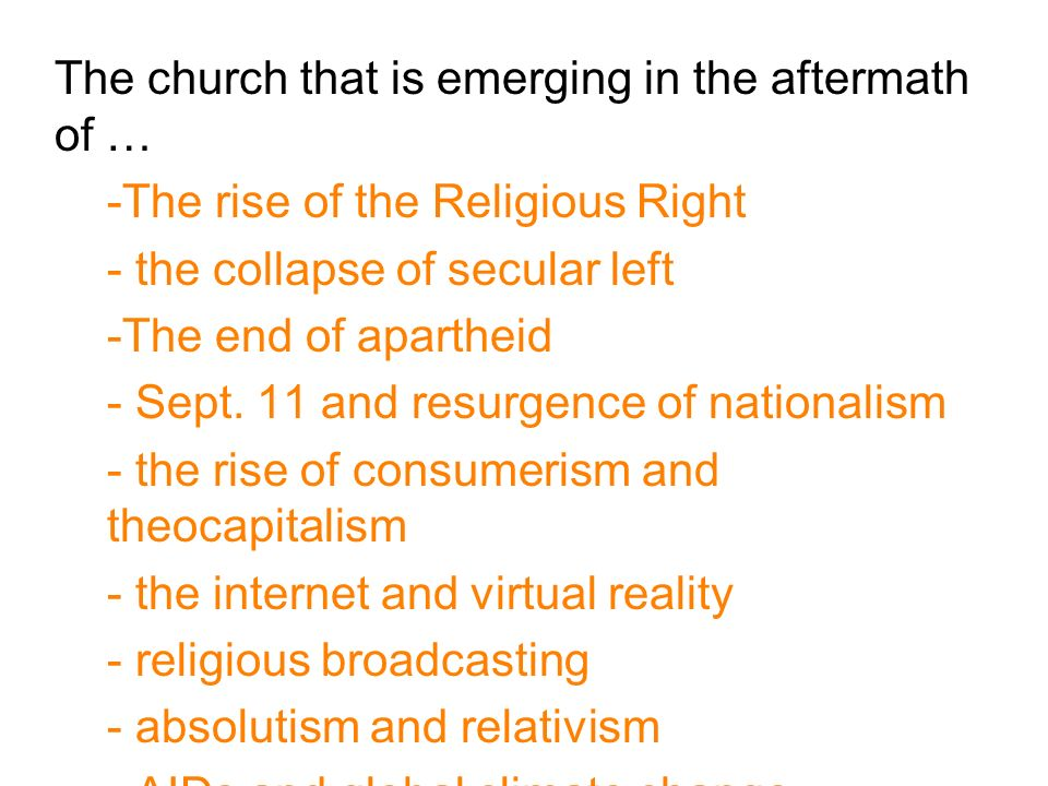 The church that is emerging in the aftermath of … -The rise of the Religious Right - the collapse of secular left -The end of apartheid - Sept.