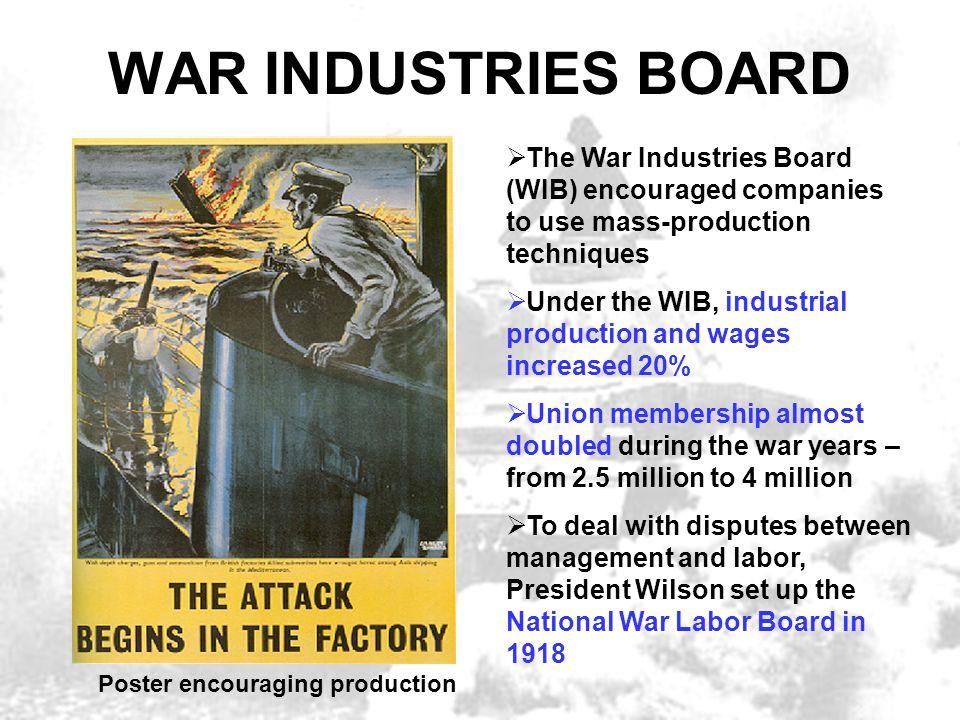 WAR INDUSTRIES BOARD The War Industries Board (WIB) encouraged companies to use mass-production techniques Under the WIB, industrial production and wa