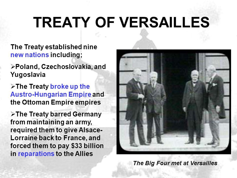 TREATY OF VERSAILLES The Treaty established nine new nations including; Poland, Czechoslovakia, and Yugoslavia The Treaty broke up the Austro-Hungaria