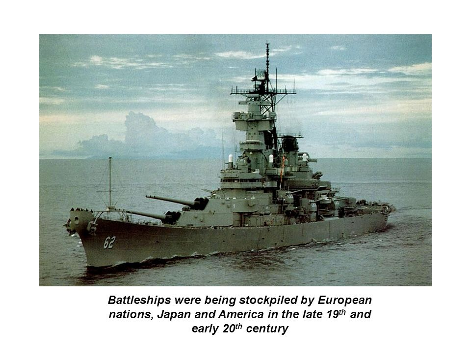 Battleships were being stockpiled by European nations, Japan and America in the late 19 th and early 20 th century