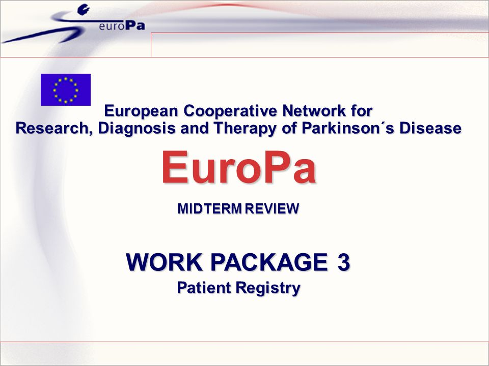 European Cooperative Network for Research, Diagnosis and Therapy of Parkinson´s Disease EuroPa MIDTERM REVIEW WORK PACKAGE 3 Patient Registry