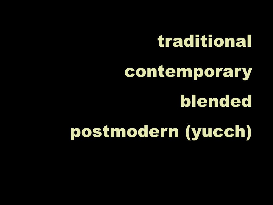 traditional contemporary blended postmodern (yucch)