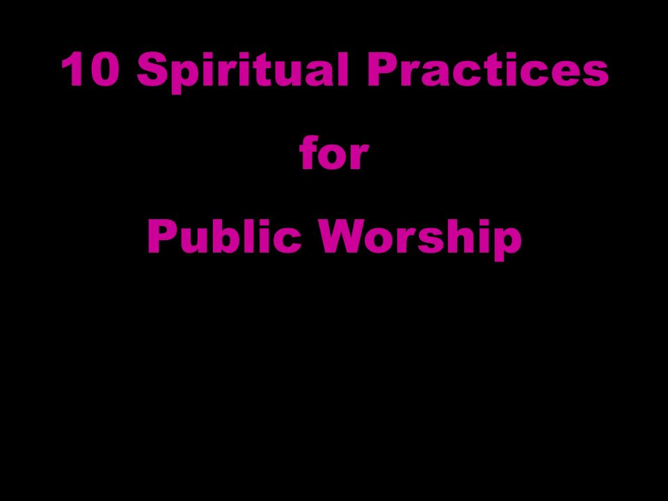 10 Spiritual Practices for Public Worship