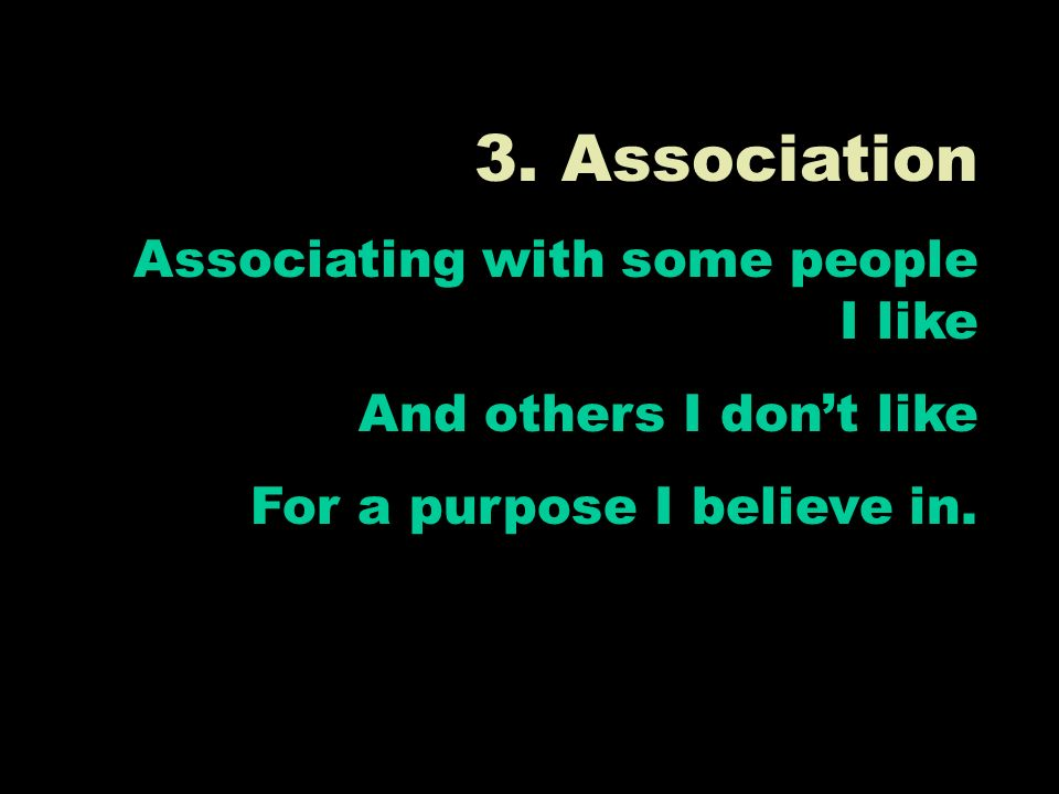 3. Association Associating with some people I like And others I dont like For a purpose I believe in.