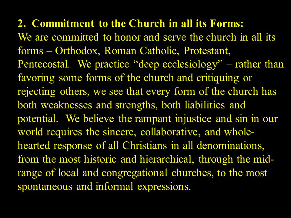 2. Commitment to the Church in all its Forms: We are committed to honor and serve the church in all its forms – Orthodox, Roman Catholic, Protestant,