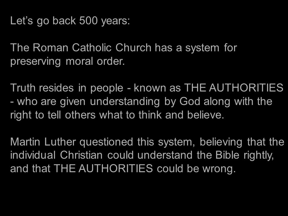 Lets go back 500 years: The Roman Catholic Church has a system for preserving moral order.