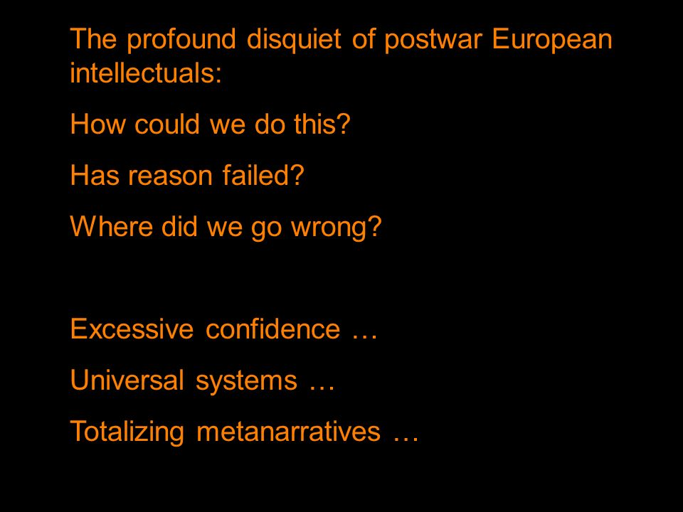 The profound disquiet of postwar European intellectuals: How could we do this? Has reason failed? Where did we go wrong? Excessive confidence … Univer