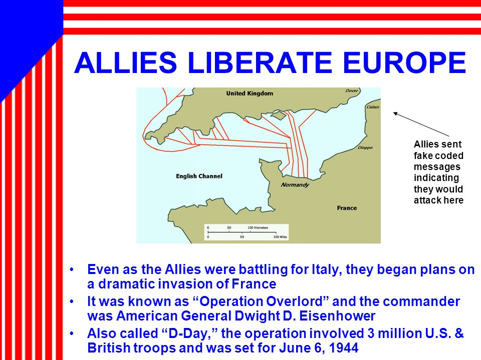 ALLIES LIBERATE EUROPE Even as the Allies were battling for Italy, they began plans on a dramatic invasion of France It was known as Operation Overlor