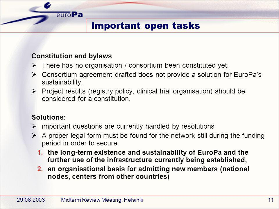 29.08.2003Midterm Review Meeting, Helsinki11 Important open tasks Constitution and bylaws There has no organisation / consortium been constituted yet.