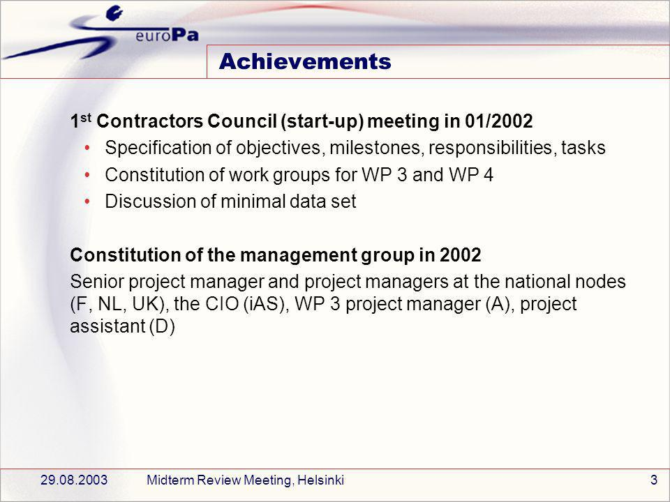 29.08.2003Midterm Review Meeting, Helsinki3 Achievements 1 st Contractors Council (start-up) meeting in 01/2002 Specification of objectives, milestone
