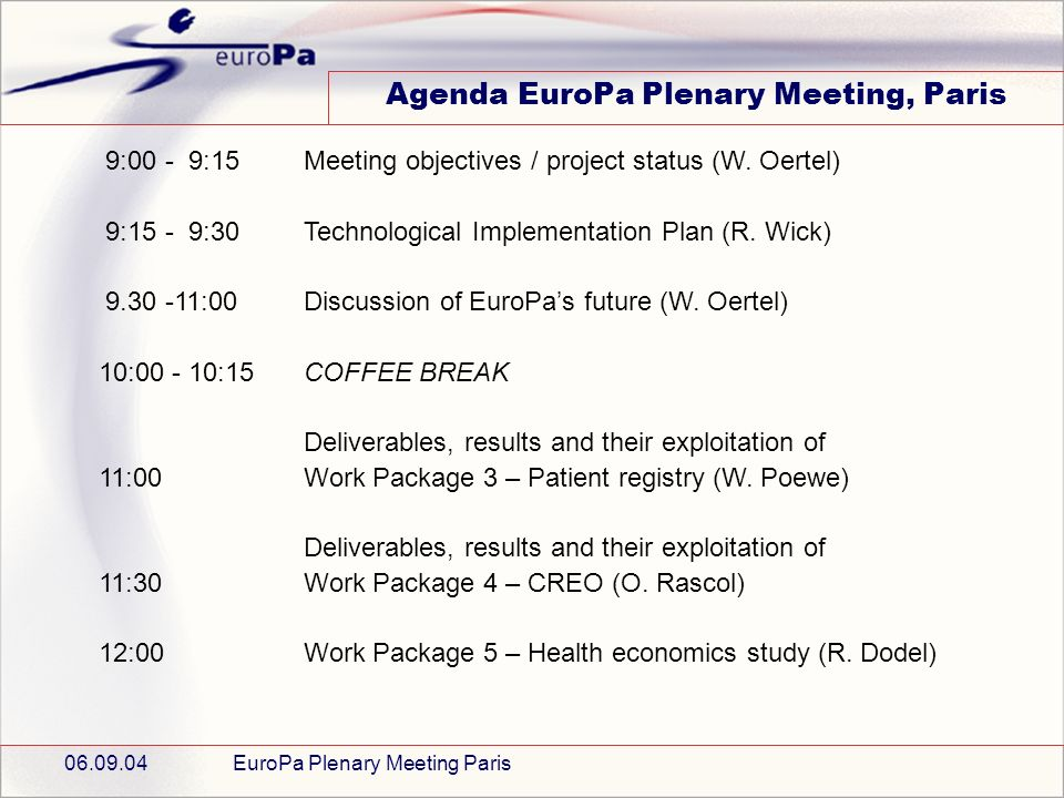 06.09.04EuroPa Plenary Meeting Paris Agenda EuroPa Plenary Meeting, Paris 9:00 - 9:15Meeting objectives / project status (W.