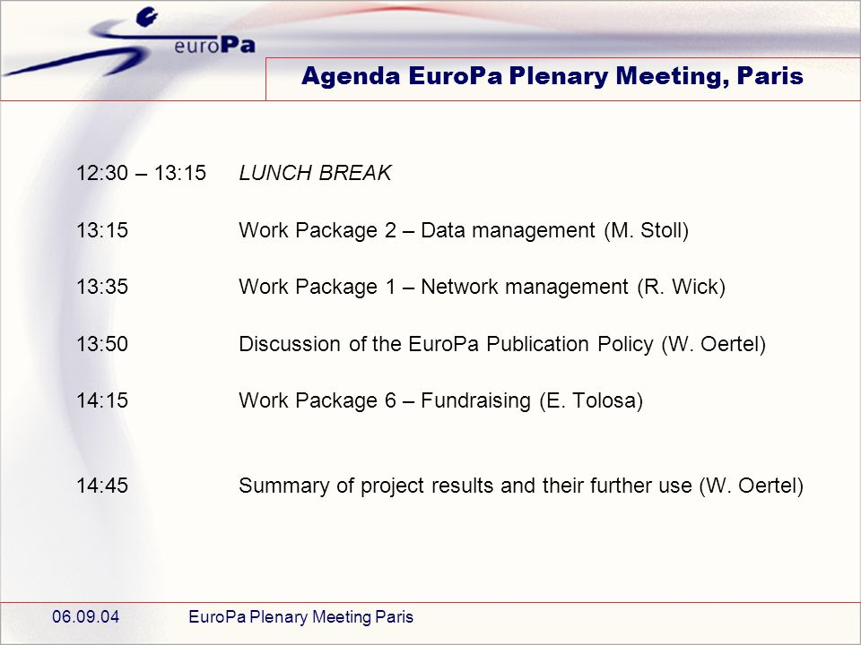06.09.04EuroPa Plenary Meeting Paris Agenda EuroPa Plenary Meeting, Paris 12:30 – 13:15LUNCH BREAK 13:15 Work Package 2 – Data management (M.