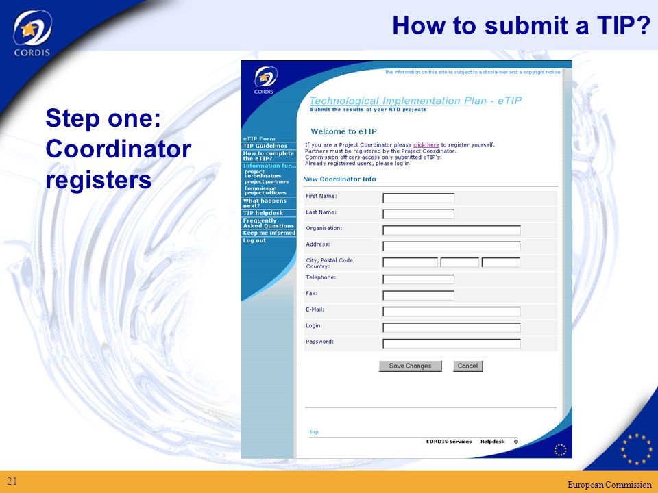 European Commission 21 How to submit a TIP Step one: Coordinator registers