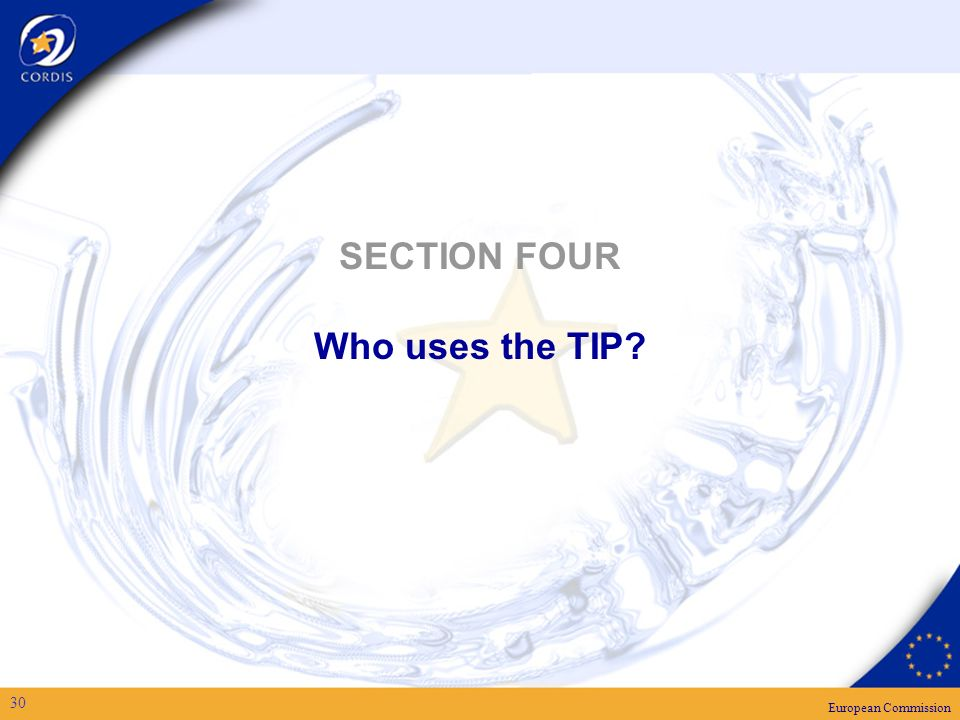European Commission 30 SECTION FOUR Who uses the TIP