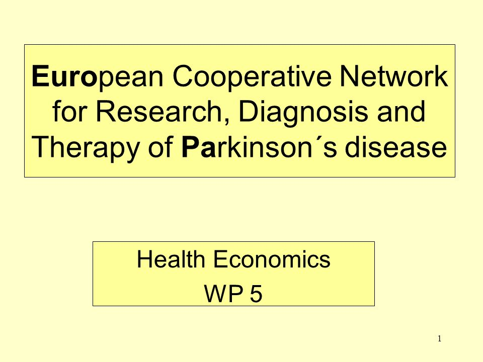 1 European Cooperative Network for Research, Diagnosis and Therapy of Parkinson´s disease Health Economics WP 5