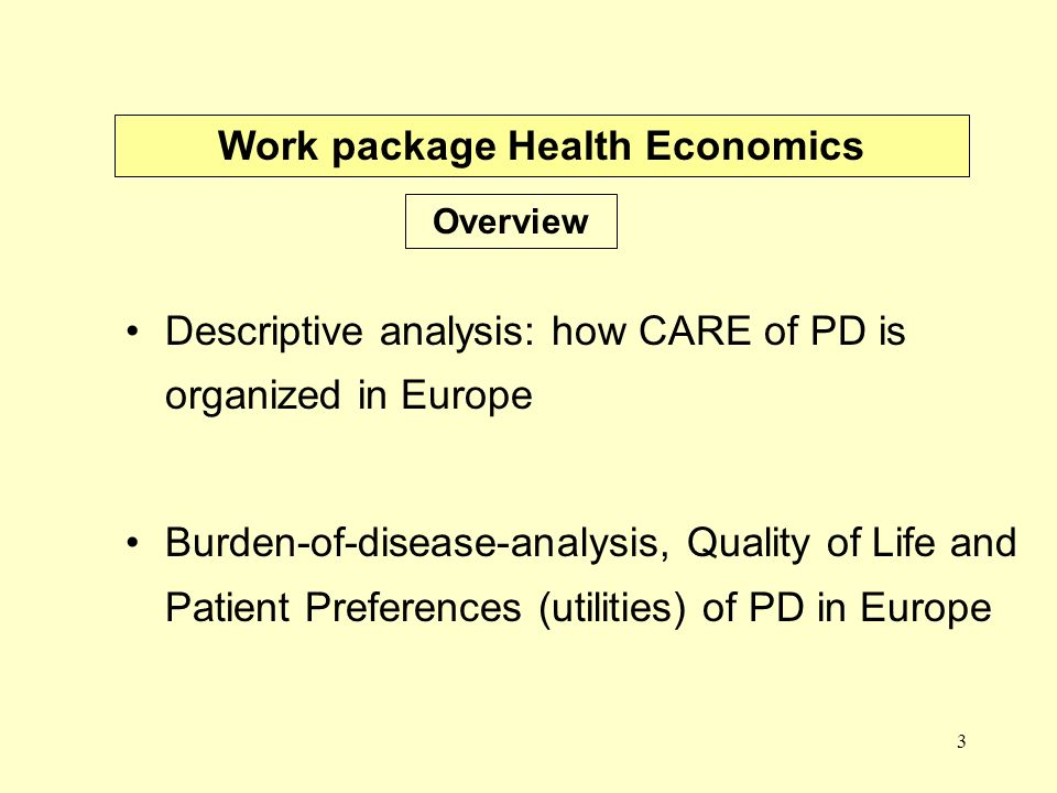3 Descriptive analysis: how CARE of PD is organized in Europe Burden-of-disease-analysis, Quality of Life and Patient Preferences (utilities) of PD in