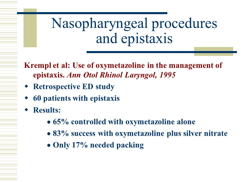 Nasopharyngeal procedures and epistaxis Krempl et al: Use of oxymetazoline in the management of epistaxis. Ann Otol Rhinol Laryngol, 1995 Retrospectiv
