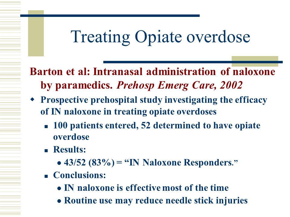 Treating Opiate overdose Barton et al: Intranasal administration of naloxone by paramedics.