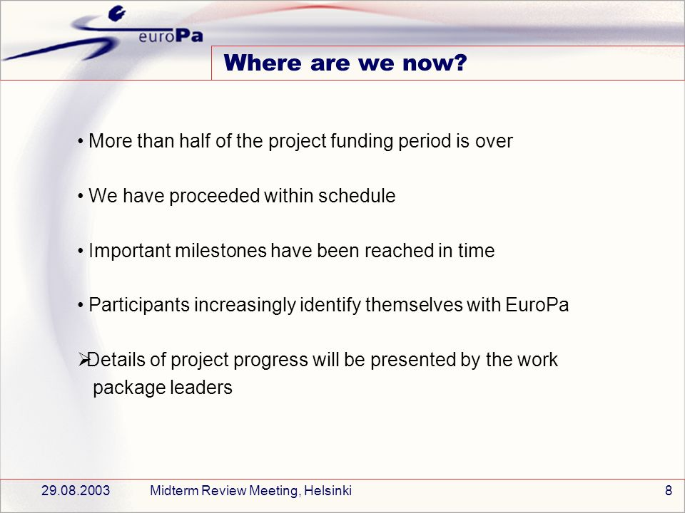 29.08.2003Midterm Review Meeting, Helsinki8 Where are we now.