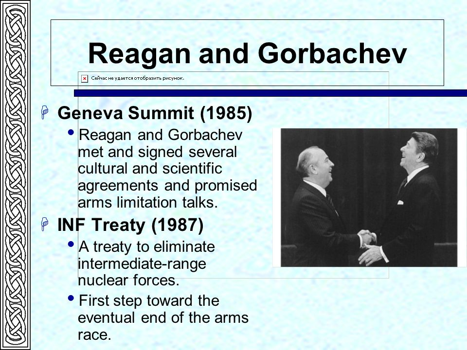 Reagan and Gorbachev Geneva Summit (1985) Reagan and Gorbachev met and signed several cultural and scientific agreements and promised arms limitation