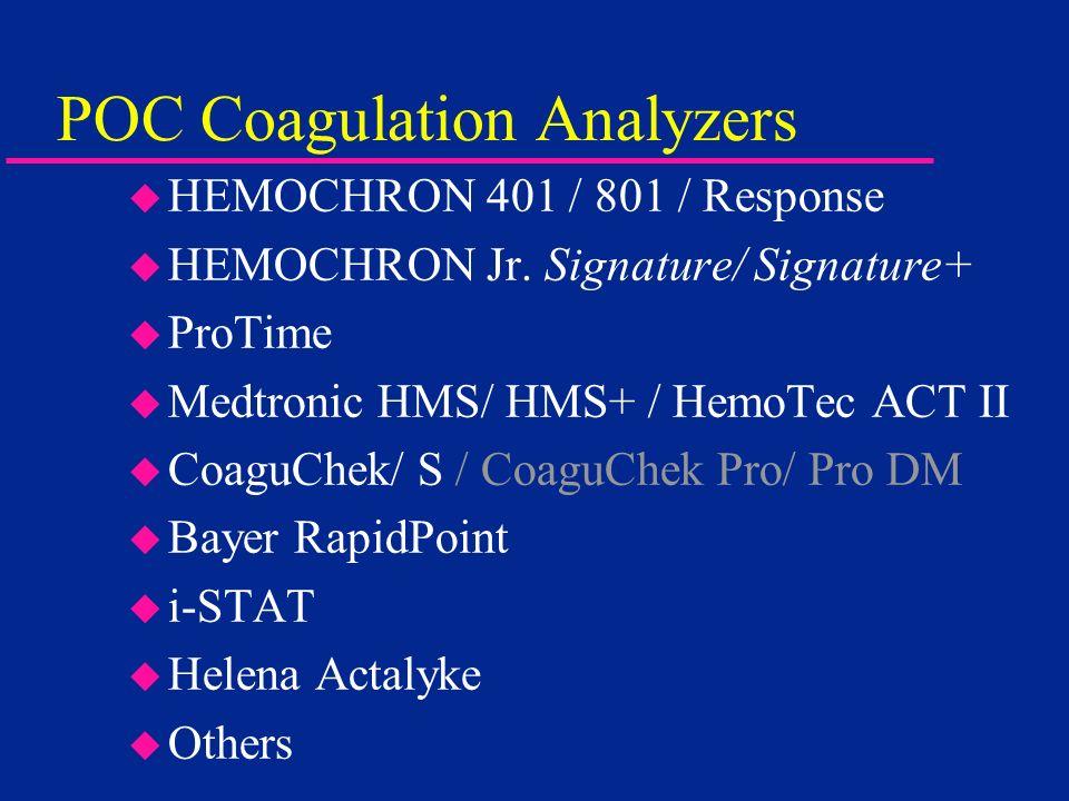 POC Coagulation Analyzers u HEMOCHRON 401 / 801 / Response u HEMOCHRON Jr. Signature/ Signature+ u ProTime u Medtronic HMS/ HMS+ / HemoTec ACT II u Co