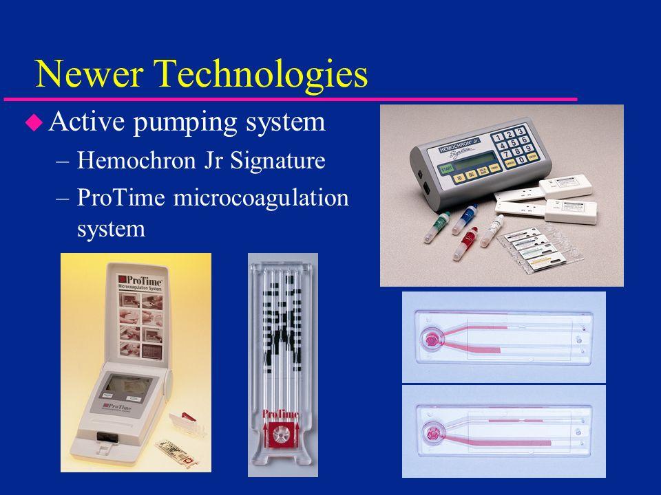 Newer Technologies u Active pumping system –Hemochron Jr Signature –ProTime microcoagulation system