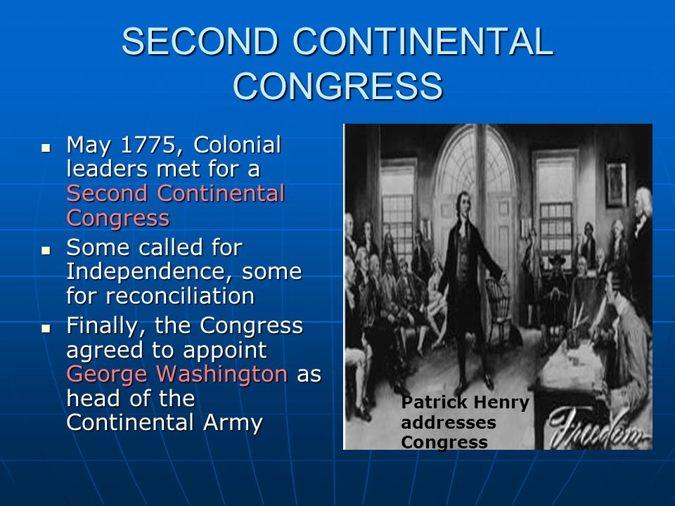 SECOND CONTINENTAL CONGRESS May 1775, Colonial leaders met for a Second Continental Congress May 1775, Colonial leaders met for a Second Continental C