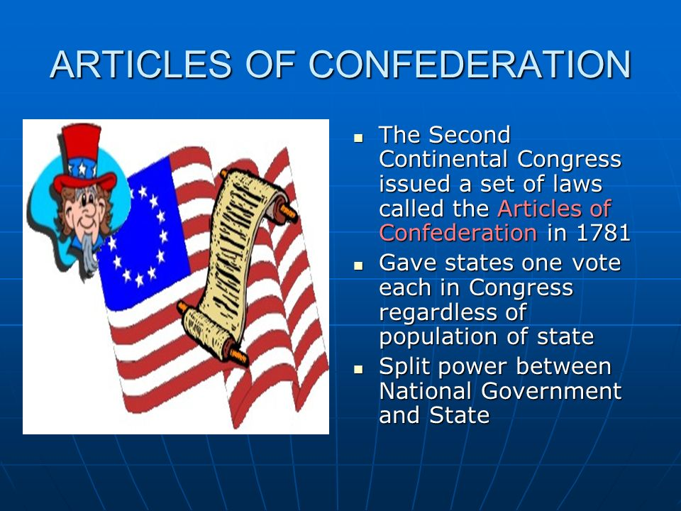 ARTICLES OF CONFEDERATION The Second Continental Congress issued a set of laws called the Articles of Confederation in 1781 The Second Continental Con